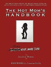 The Hot Mom's Handbook : Moms Have More Fun! by Jessica Denay (2006, HARDCOVER)