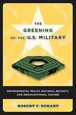 The Greening of the U.S. Military: Environmental Policy, National Secu-ExLibrary