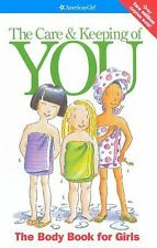 The Care and Keeping of You : The Body Book for Girls by American Girl...