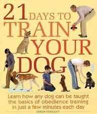 21 Days to Train Your Dog: Learn how any dog can be taught the basics of obedien
