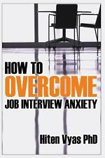 How to Overcome Job Interview Anxiety by Hiten Vyas (2013, Paperback)