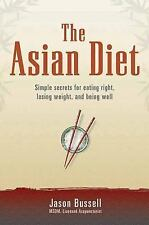 The Asian Diet : Simple Secrets for Eating Right, Losing Weight, and Being...