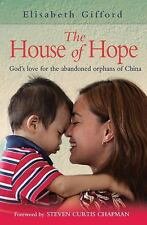 The House of Hope : God's Love for the Abandoned Orphans of China by...