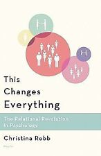 This Changes Everything : The Relational Revolution in Psychology by...