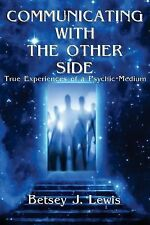 Communicating with the Other Side : True Experiences of a Psychic-Medium by...
