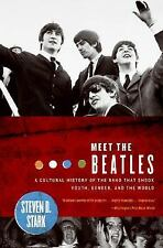 Meet the Beatles : A Cultural History of the Band That Shook Youth, Gender,...