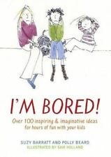 I'm Bored: Over 100 Inspiring & Imaginative Ideas for Hours of Fun With Your Ki