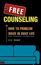 Free Counseling : How to Problem Solve in Daily Life by C. C. Shaw (2009,...