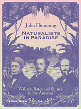 Naturalists in Paradise: Wallace, Bates and Spruce in the Amazon by John...