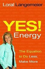 Yes! Energy: The Equation to Do Less, Make More, Langemeier, Loral, Good Conditi