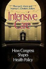 Intensive Care : How Congress Shapes Health Policy by Thomas E. Mann (1995,...