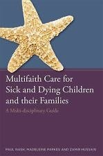 Multifaith Care for Sick and Dying Children and Their Families : A...