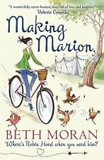 Making Marion : Where Is Robin Hood When You Need Him? by Beth Moran (2014,...
