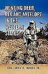 Hunting Deer, Elk and Antelope in the Western States by John H. Roush (2009,...