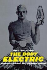 The Body Electric: How Strange Machines Built the Modern American (Ame-ExLibrary