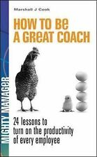 Cook, Marshall J. How to be a Great Coach: 24 lessons to turn on the productivit
