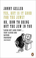 YES, BUT IS IT GOOD FOR THE JEWS?: HOW TO BRING OUT THE JEW IN YOU, JONNY GELLER