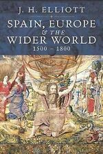 Spain, Europe and the Wider World, 1500-1800 by John H. Elliott (Hardback, 2009)