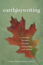 Earth Joy Writing : Creating Harmony Through Journaling and Nature by Cassie...