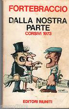 FORTEBRACCIO=DALLA NOSTRA PARTE CORSIVI 1973=I° EDIZIONE 1973