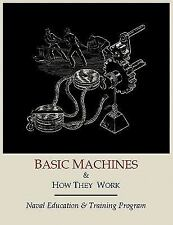 Basic MacHines and How They Work by Naval Education And Training Program...