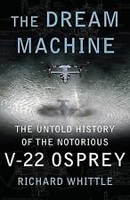 The Dream Machine: The Untold History of the Notorious V-22 Osprey-ExLibrary