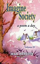 Jean Mercier's a Poem a Day: Imagine Society Vol. 2 : A Poem a Day by Jean...