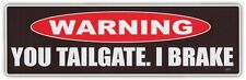 Funny Warning Bumper Stickers Decals: YOU TAILGATE - I BRAKE | Do Not Tailgate