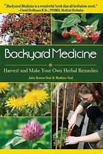 Backyard Medicine : Harvest and Make Your Own Herbal Remedies by Julie...