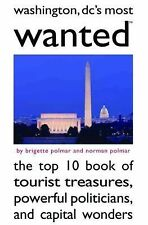 Washington DC's Most Wanted: The Top 10 Book of Tourist Treasures, Powerful Poli