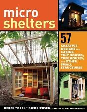 Microshelters : 59 Creative Cabins, Tiny Houses, Tree Houses, and Other Small...