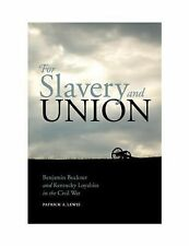 For Slavery and Union : Benjamin Buckner and Kentucky Loyalties in the Civil...