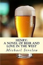 Henry: A novel of Beer and Love in the West