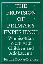 The Provision of Primary Experience: Winnicottian Work With Children and Adolesc