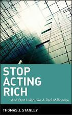 Stop Acting Rich : And Start Living Like a Real Millionaire by Stanley HB