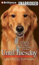 Until Tuesday : A Wounded Warrior and the Golden Retriever Who Saved Him by...