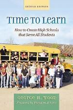 Time to Learn : How to Create High Schools That Serve All Students by George...