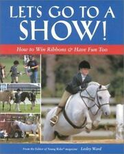 Let's Go to a Show: How to Win Ribbons & Have Fun Too-ExLibrary