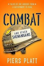Combat and Other Shenanigans : Tales of the Absurd from a Deployment to Iraq...