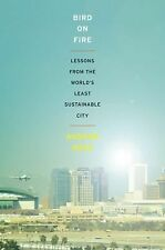 Bird on Fire : Lessons from the World's Least Sustainable City by Andrew Ross...