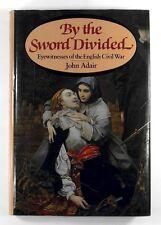 BY SWORD DIVIDED Eyewitnesses of the English Civil War JOHN ADAIR (1983) 1st Ed