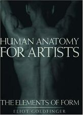Human Anatomy for Artists : The Elements of Form by Eliot Goldfinger (1991,...