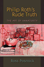 Philip Roth's Rude Truth: The Art of Immaturity, Ross Posnock, Excellent