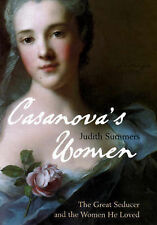 Casanova's Women: The Great Seducer and the Women He Loved, Judith Summers