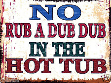 NO RUB A DUB DUB IN THE HOT TUB SIGN 8x10in pub bar shop cafe games room jacuzzi