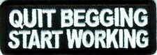 QUIT BEGGING START WORKING Funny Biker Motorcycle MC Club Vest Patch PAT-1478