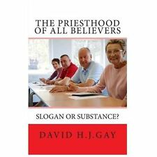 The Priesthood of All Believers : Slogan or Substance? by David Gay (2013,...
