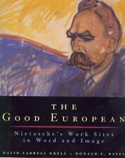 The Good European: Nietzsche's Work Sites in Word and Image by Krell, David Far