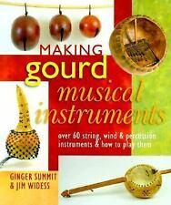 Making Gourd Musical Instruments: Over 60 String, Wind & Percussion In-ExLibrary