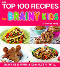 Top 100 Recipes for Brainy Kids: Great Ways to Maximise Your Child's Potential b